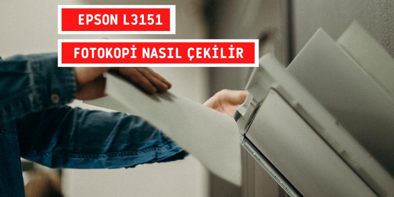Epson L3151 fotokopi Nasıl Çekilir